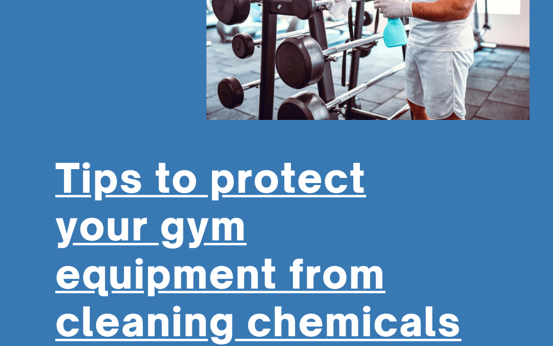 Tips to Protect Your Gym Equipment From Cleaning Chemical Damage
